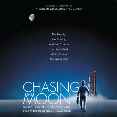 Chasing the Moon: The People, the Politics, and the Promise That Launched America into the SpaceAge Audiobook, by Robert L. Stone