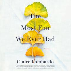 The Most Fun We Ever Had: A Novel Audiobook, by Claire Lombardo