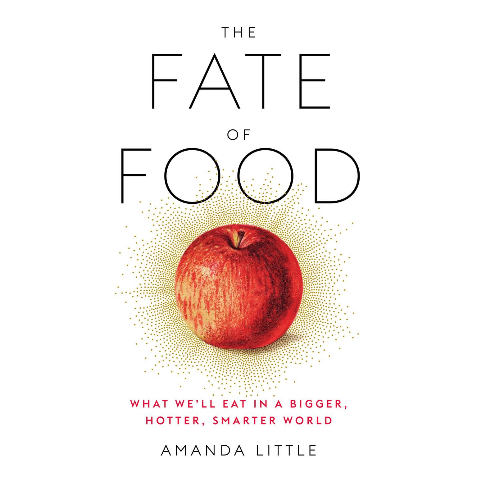 Printable The Fate of Food: What We'll Eat in a Bigger, Hotter, Smarter World Audiobook Cover Art