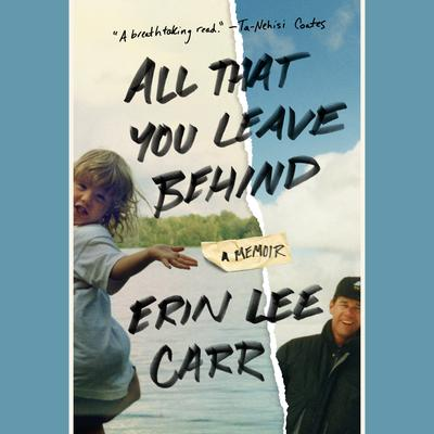 All That You Leave Behind: A Memoir Audiobook, by Erin Lee Carr
