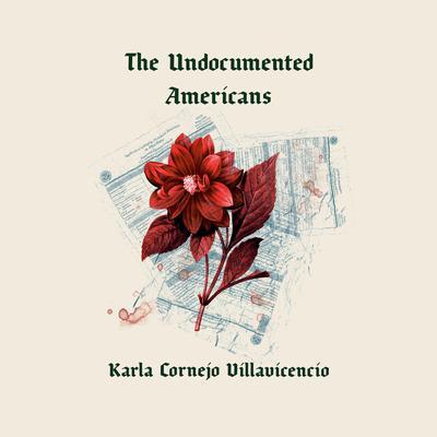 The Undocumented Americans Audiobook, by Karla Cornejo Villavicencio