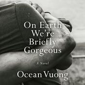 On Earth We're Briefly Gorgeous: A Novel Audiobook, by Ocean Vuong