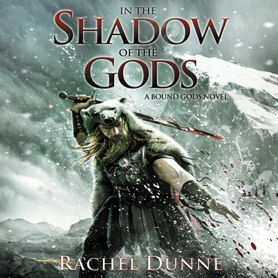 In the Shadow of the Gods: A Bound Gods Novel Audiobook, by Rachel Dunne
