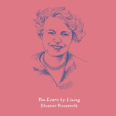 You Learn by Living: Eleven Keys for a More Fulfilling Life Audiobook, by Eleanor Roosevelt