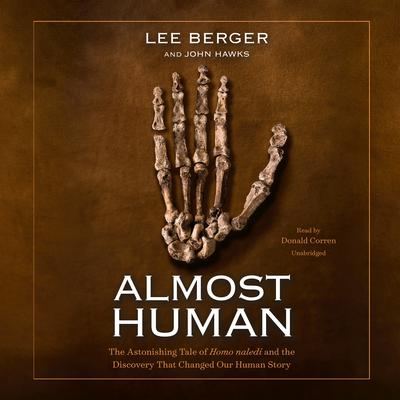Almost Human: The Astonishing Tale of Homo naledi and the Discovery That Changed Our Human Story Audiobook, by Lee R. Berger
