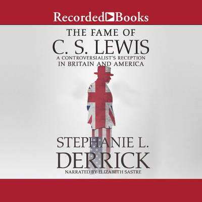 The Fame of C.S. Lewis: A Controversialists Reception in Britain and America Audiobook, by Stephanie L. Derrick