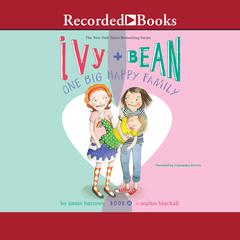 Ivy and Bean: One Big Happy Family: One Big Happy Family Audiobook, by Annie Barrows