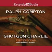 Ralph Compton Shotgun Charlie Audiobook, by Matthew P. Mayo|
