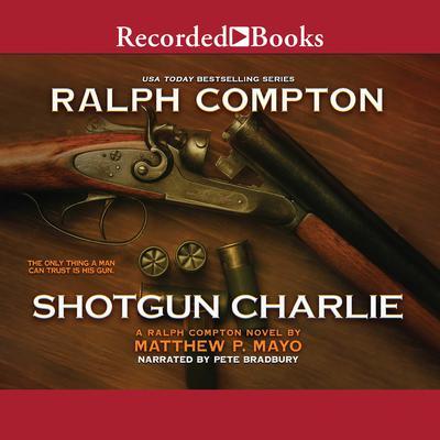 Ralph Compton Shotgun Charlie Audiobook, by Matthew P. Mayo