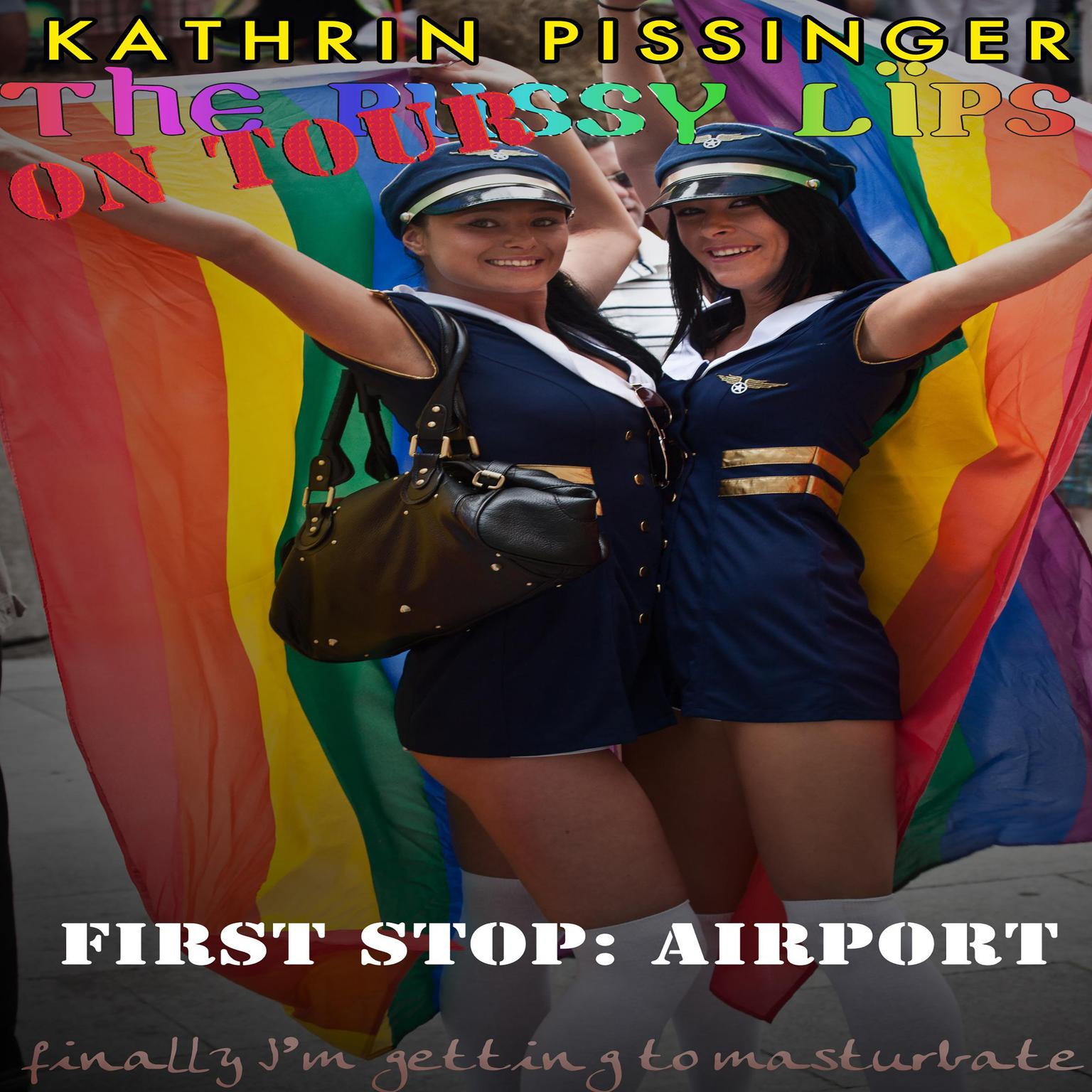 The PussyLips on Tour - First Stop: Airport: finally Im getting to masturbate Audiobook, by Kathrin Pissinger