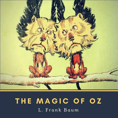 The Magic of Oz Audiobook, by L. Frank Baum