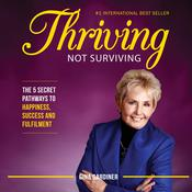 Thriving Not Surviving: The 5 Secret Pathways To Happiness, Success and Fulfilment Audiobook, by Author Info Added Soon