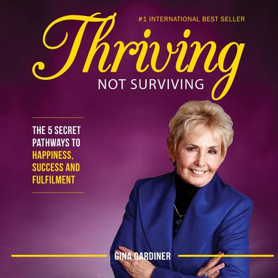 Thriving Not Surviving: The 5 Secret Pathways To Happiness, Success and Fulfilment Audiobook, by Gina Gardiner