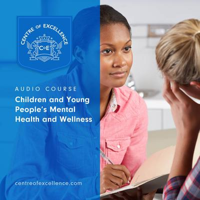 Children and Young People's Mental Health and Wellness Audiobook, by Centre of Excellence