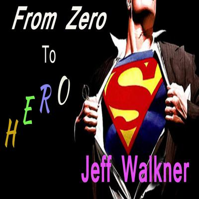From Zero To Hero Audiobook, by Jeff Walkner
