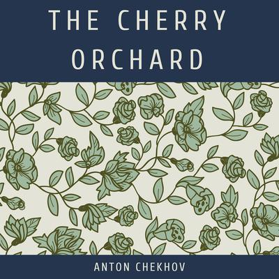 The Cherry Orchard Audiobook, by Anton Chekhov