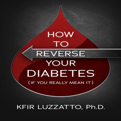 How to Reverse  Your Diabetes (If You Really Mean It) Audiobook, by Kfir Luzzatto