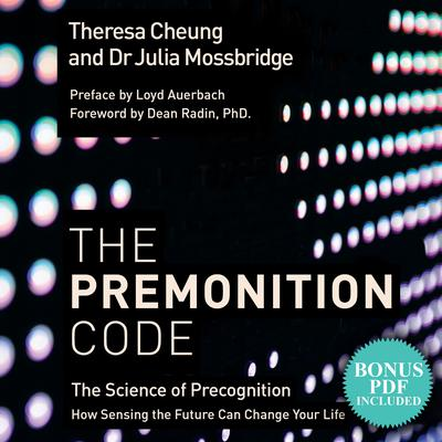 The Premonition Code: The Science of Precognition, How Sensing the Future Can Change Your Life Audiobook, by Theresa Cheung