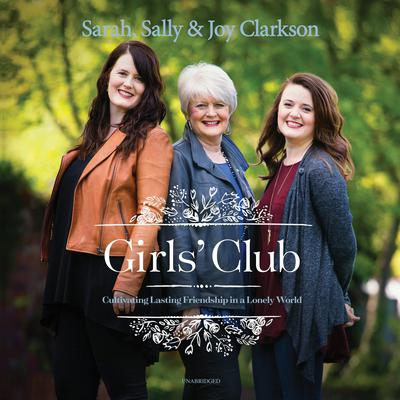 Girls' Club: Cultivating Lasting Friendship in a Lonely World Audiobook, by Sally Clarkson