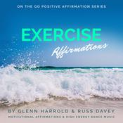 Exercise Motivation Affirmations: Motivational Affirmations & High Energy Electronic Dance Music Audiobook, by Glenn Harrold, Russ Davey