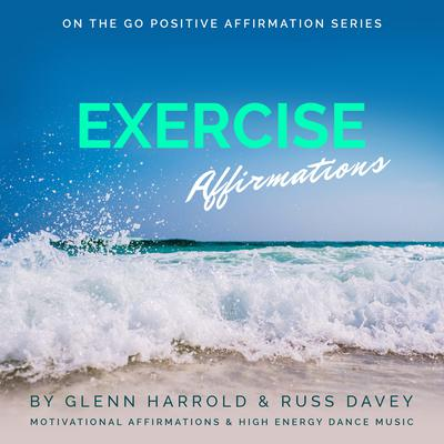 Exercise Motivation Affirmations: Motivational Affirmations & High Energy Electronic Dance Music Audiobook, by Glenn Harrold