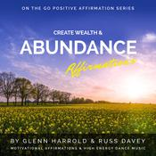 Create Wealth & Abundance Affirmations: Motivational Affirmations & High Energy Electronic Dance Music Audiobook, by Glenn Harrold|Russ Davey|
