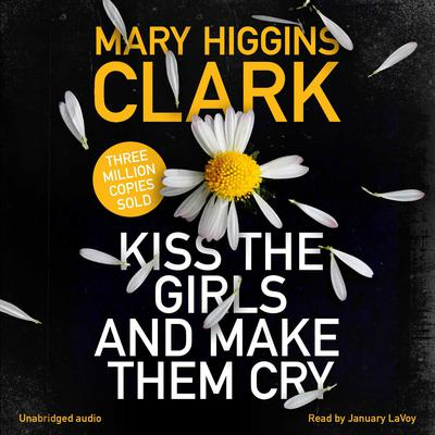 Kiss the Girls and Make Them Cry Audiobook, by Mary Higgins Clark