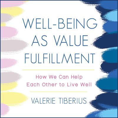 Well-Being as Value Fulfillment: How We Can Help Each Other to Live Well Audiobook, by Valerie Tiberius