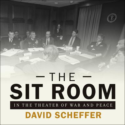 The Sit Room: In the Theater of War and Peace Audiobook, by David Scheffer