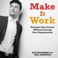 Make It Work: Navigate Your Career Without Leaving Your Organization Audiobook, by Joe Frodsham, Bill Gargiulo
