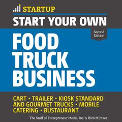 Start Your Own Food Truck Business: Cart, Trailer, Kiosk, Standard and Gourmet Trucks Mobile Catering Bustaurant, 2nd edition Audiobook, by Rich Mintzer, The Staff of Entrepreneur Media, Inc.