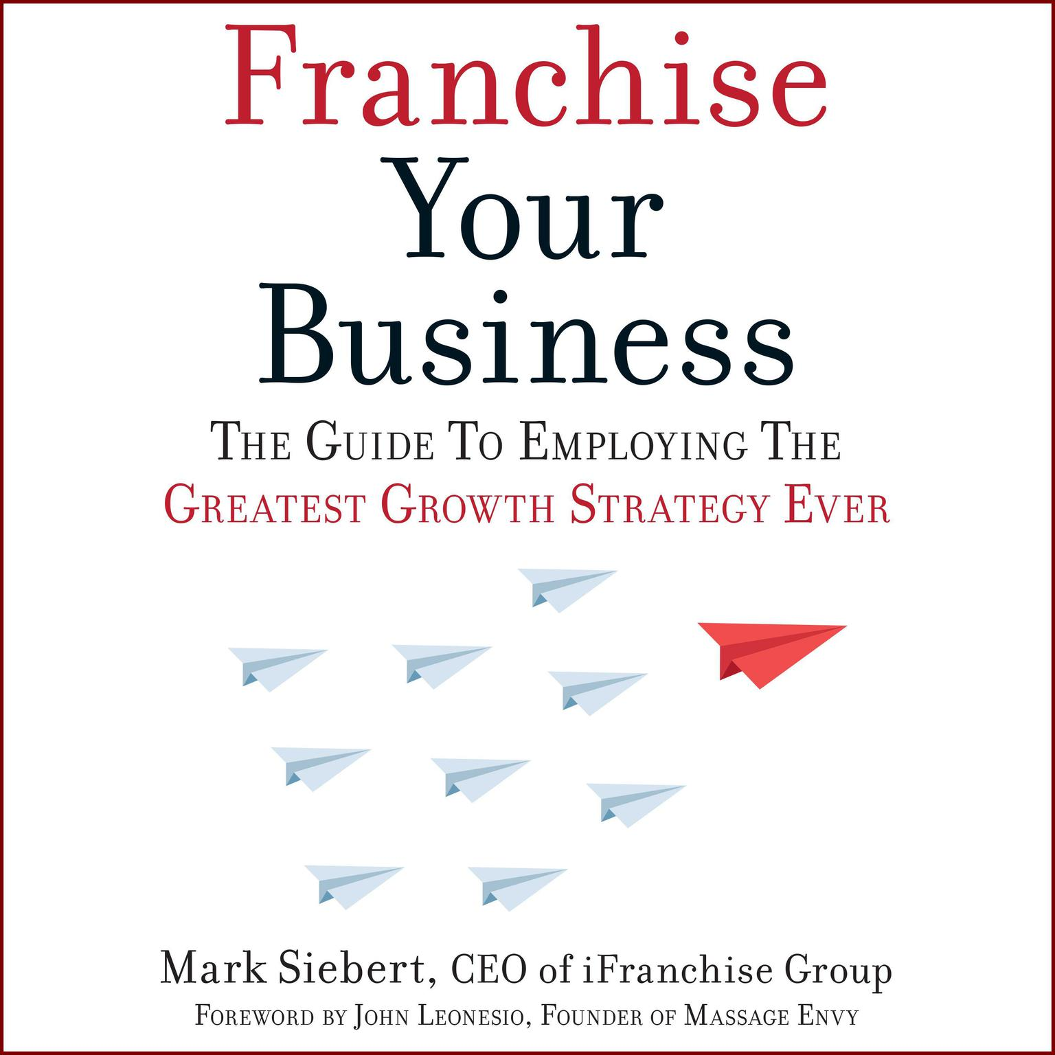 Printable Franchise Your Business: The Guide to Employing the Greatest Growth Strategy Ever Audiobook Cover Art