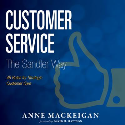 Customer Service The Sandler Way: 48 Rules for Strategic Customer Care Audiobook, by Anne MacKeigan