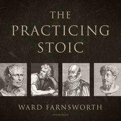 The Practicing Stoic Audiobook, by Ward Farnsworth