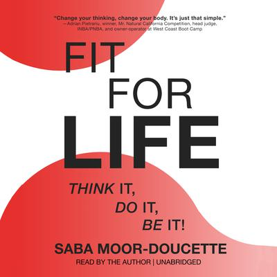 Fit for Life: Think It, Do It, Be It! Audiobook, by Saba Moor-Doucette