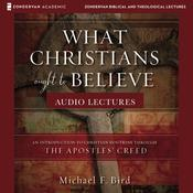 What Christians Ought to Believe: Audio Lectures: An Introduction to Christian Doctrine through the Apostles Creed Audiobook, by Author Info Added Soon