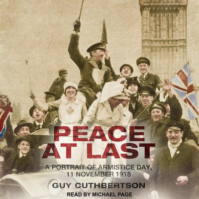 Peace at Last: A Portrait of Armistice Day, 11 November 1918 Audiobook, by Guy Cuthbertson