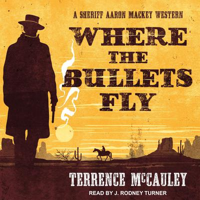 Where the Bullets Fly Audiobook, by Terrence McCauley