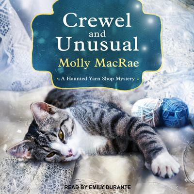 Crewel and Unusual: A Haunted Yarn Shop Mystery Audiobook, by Molly MacRae