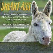 Smart Ass: How a Donkey Challenged Me to Accept His True Nature & Rediscover My Own Audiobook, by Margaret Winslow
