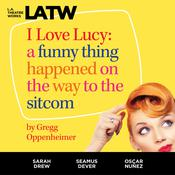 I Love Lucy: A Funny Thing Happened on the Way to the Sitcom Audiobook, by Author Info Added Soon|