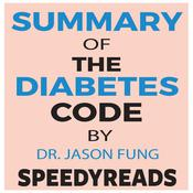 Summary of The Diabetes Code: Prevent and Reverse Type 2 Diabetes Naturally by Jason Fung- Finish Entire Book in 15 Minutes Audiobook, by Author Info Added Soon|