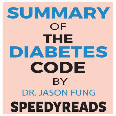 Summary of The Diabetes Code: Prevent and Reverse Type 2 Diabetes Naturally by Jason Fung- Finish Entire Book in 15 Minutes Audiobook, by SpeedyReads