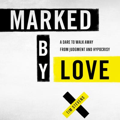 Marked by Love: A Dare to Walk Away from Judgment and Hypocrisy Audiobook, by Tim Stevens