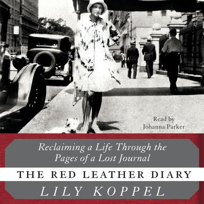 The Red Leather Diary: Reclaiming a Life Through the Pages of a Lost Journal Audiobook, by Lily Koppel