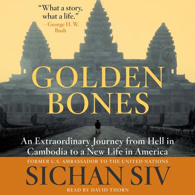 Golden Bones: An Extraordinary Journey from Hell in Cambodia to a New Life in America Audiobook, by Sichan Siv