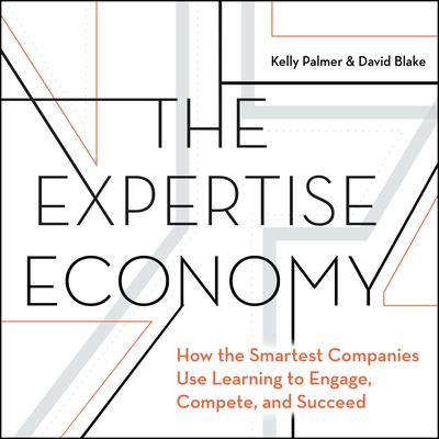 The Expertise Economy: How the smartest companies use learning to engage, compete, and succeed Audiobook, by Kelly Palmer