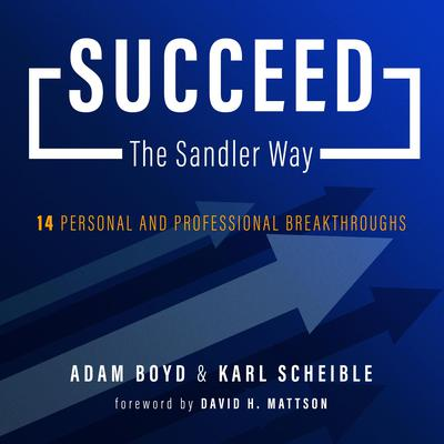Succeed The Sandler Way: 14 Personal and Professional Breakthroughs Audiobook, by Karl Scheible