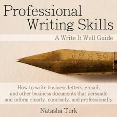 Professional Writing Skills: A Write It Well Guide Audiobook, by Natasha Terk