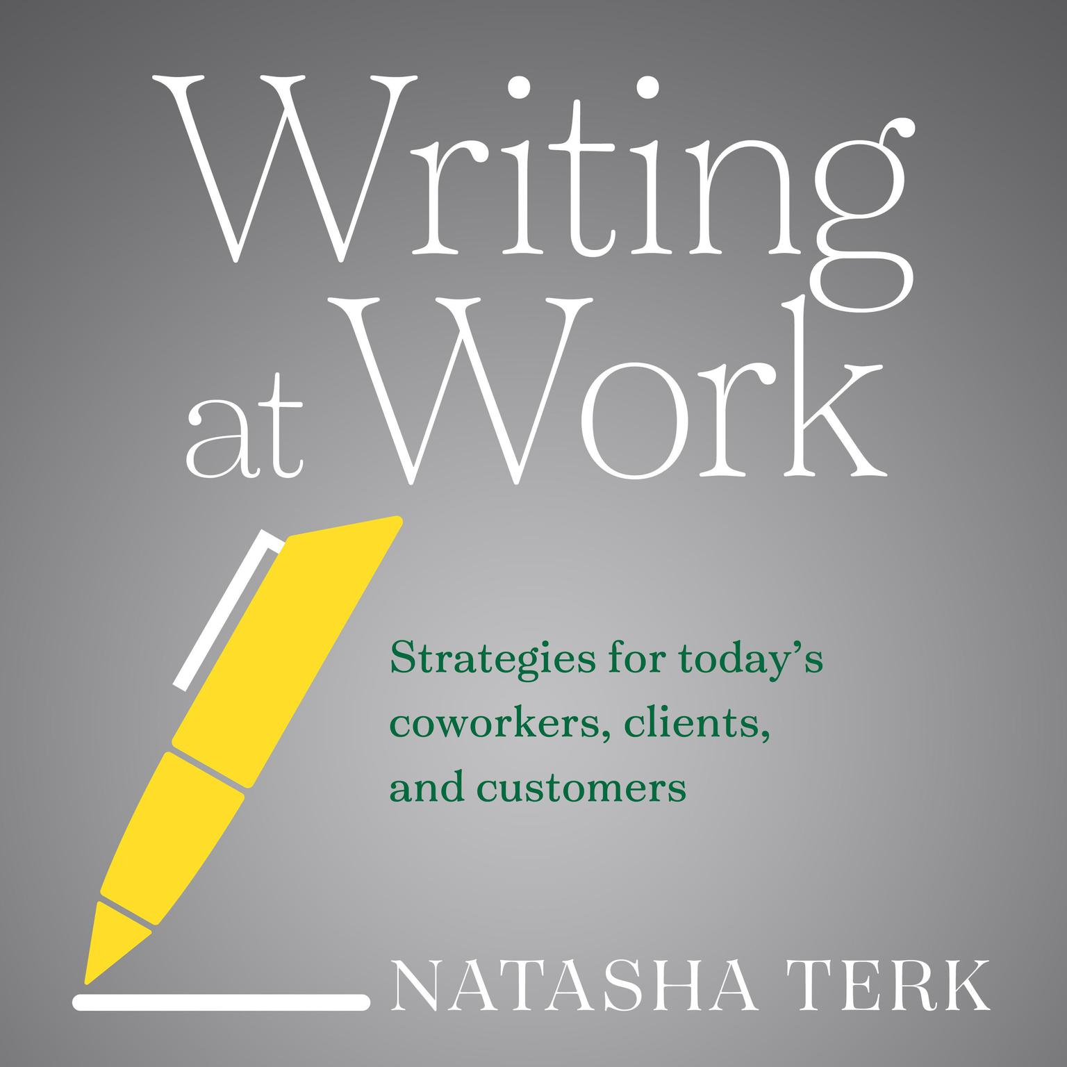 Printable Writing at Work: Strategies for Today's Coworkers, Clients, and Customers Audiobook Cover Art